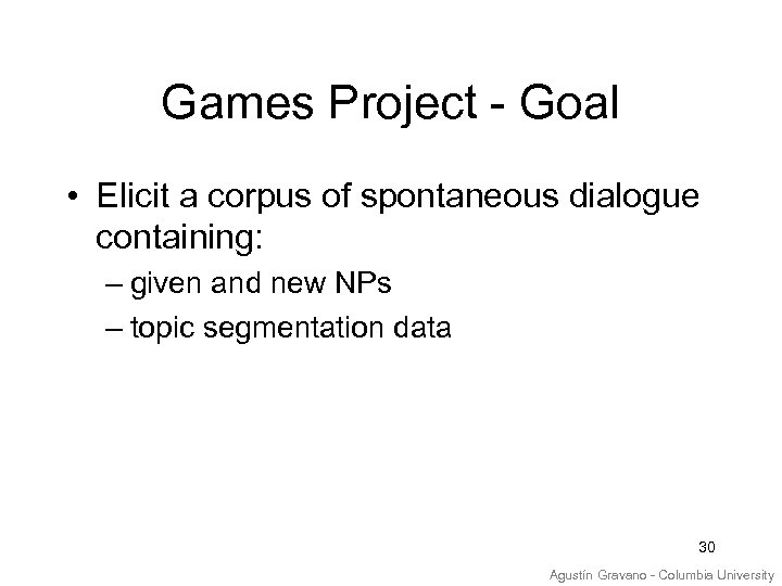 Games Project - Goal • Elicit a corpus of spontaneous dialogue containing: – given