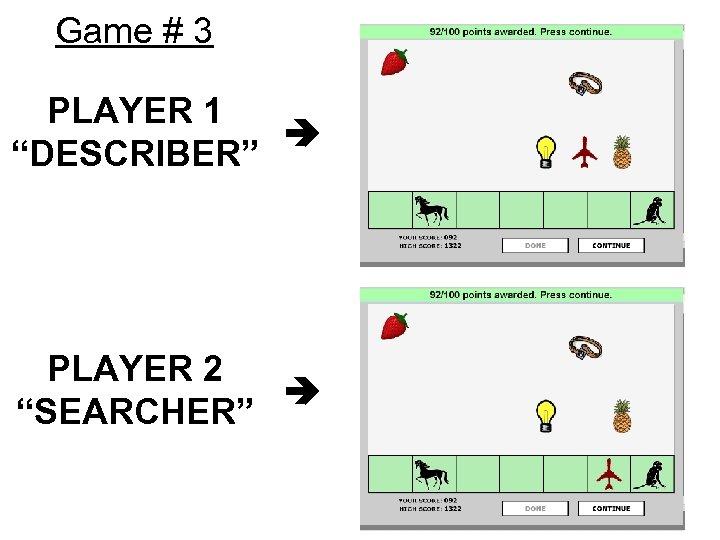 """Game # 3 PLAYER 1 """"DESCRIBER"""" PLAYER 2 """"SEARCHER"""""""