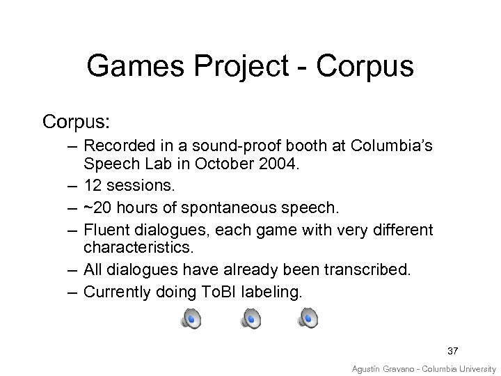 Games Project - Corpus: – Recorded in a sound-proof booth at Columbia's Speech Lab