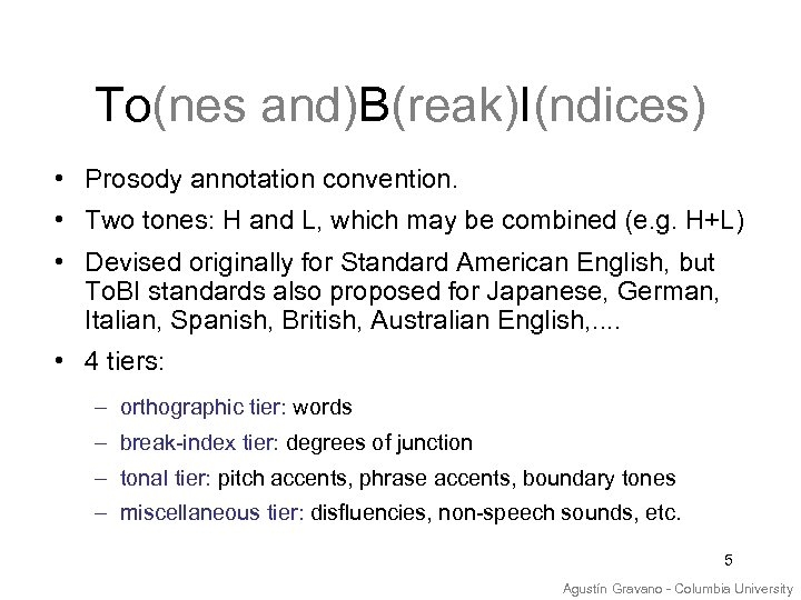 To(nes and)B(reak)I(ndices) • Prosody annotation convention. • Two tones: H and L, which may