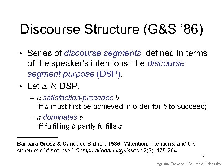 Discourse Structure (G&S ' 86) • Series of discourse segments, defined in terms of