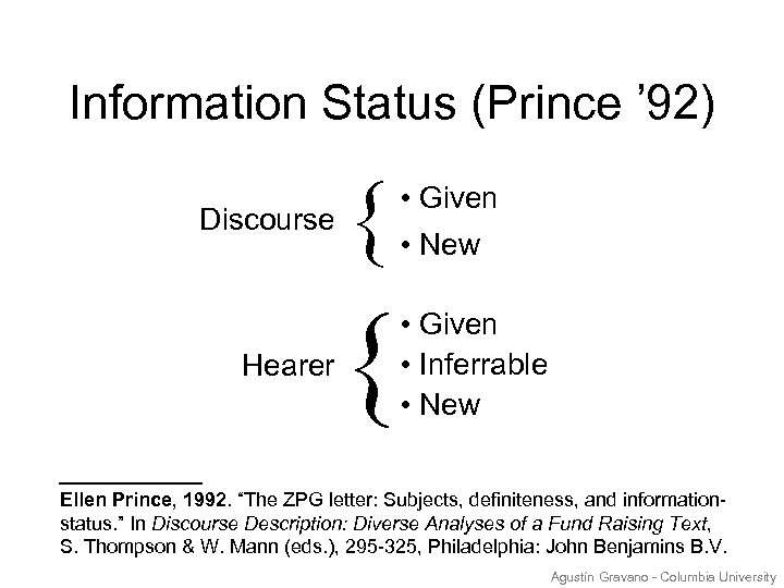 Information Status (Prince ' 92) Discourse { Hearer { • Given • New •