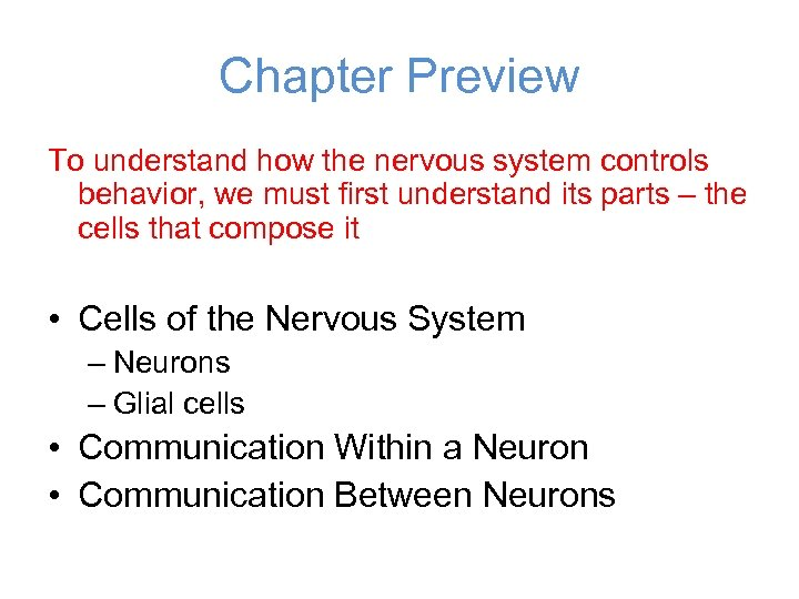 Chapter Preview To understand how the nervous system controls behavior, we must first understand