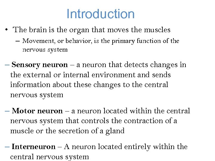Introduction • The brain is the organ that moves the muscles – Movement, or