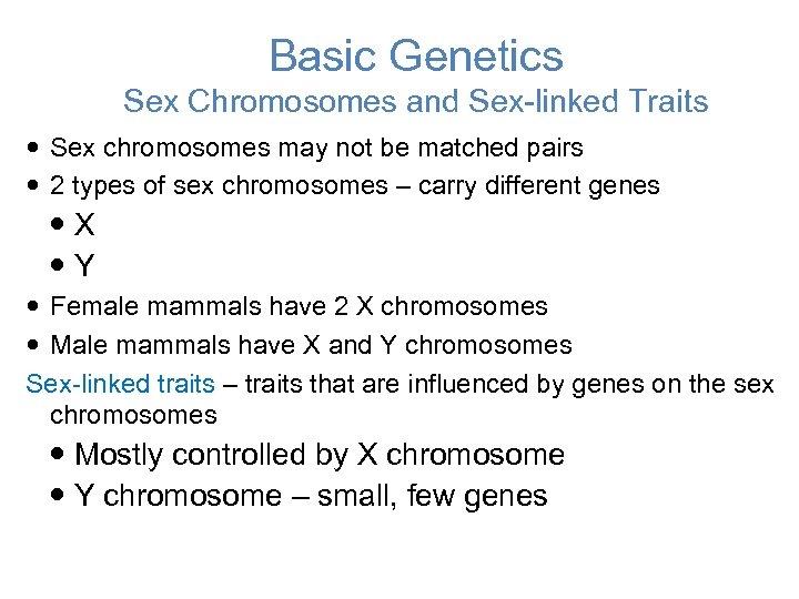 Basic Genetics Sex Chromosomes and Sex-linked Traits Sex chromosomes may not be matched pairs