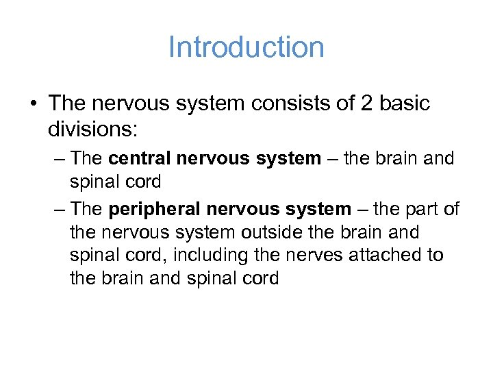 Introduction • The nervous system consists of 2 basic divisions: – The central nervous