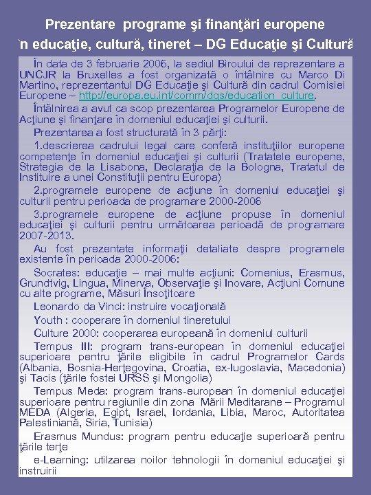 Prezentare programe şi finanţări europene în educaţie, cultură, tineret – DG Educaţie şi Cultură