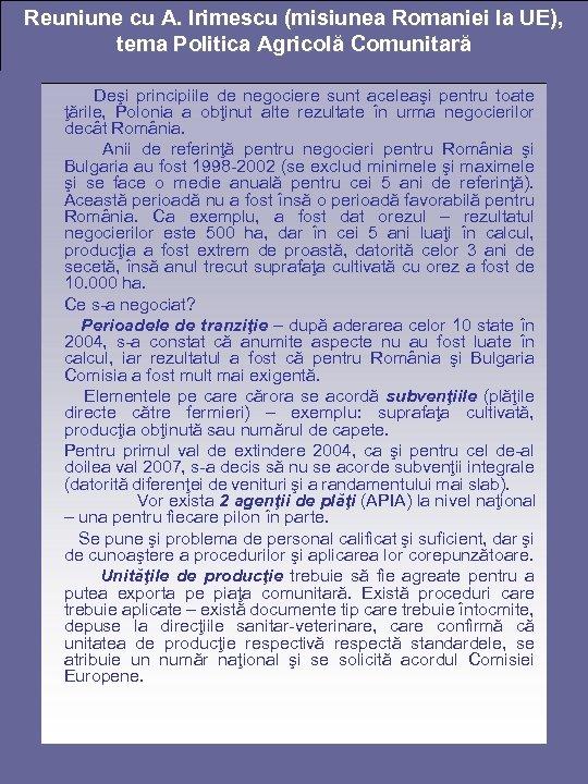 Reuniune cu A. Irimescu (misiunea Romaniei la UE), tema Politica Agricolă Comunitară Deşi principiile