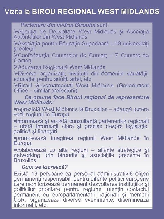 Vizita la BIROU REGIONAL WEST MIDLANDS Partenerii din cadrul Biroului sunt: ØAgenţia de Dezvoltare