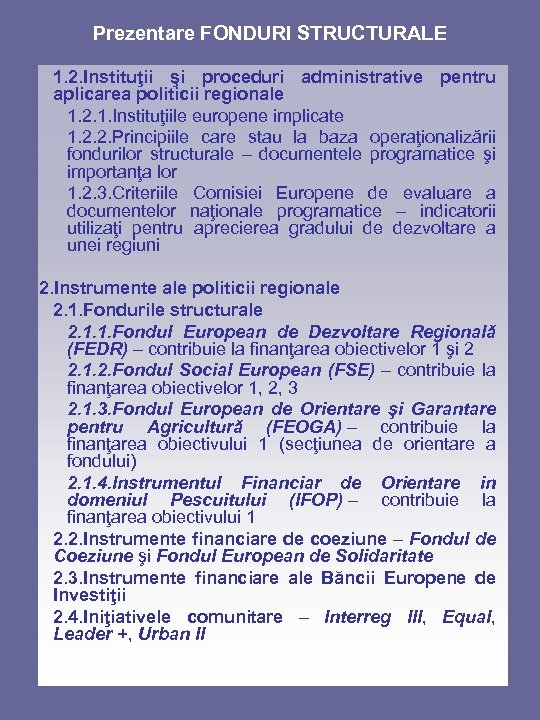 Prezentare FONDURI STRUCTURALE 1. 2. Instituţii şi proceduri administrative pentru aplicarea politicii regionale 1.