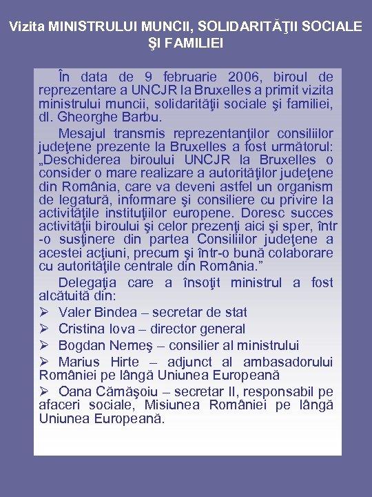 Vizita MINISTRULUI MUNCII, SOLIDARITĂŢII SOCIALE ŞI FAMILIEI În data de 9 februarie 2006, biroul