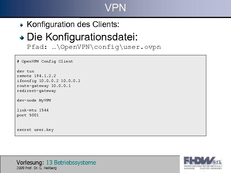 VPN Konfiguration des Clients: Die Konfigurationsdatei: Pfad: …Open. VPNconfiguser. ovpn # Open. VPN Config