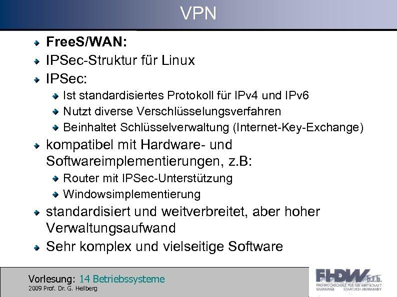VPN Free. S/WAN: IPSec-Struktur für Linux IPSec: Ist standardisiertes Protokoll für IPv 4 und