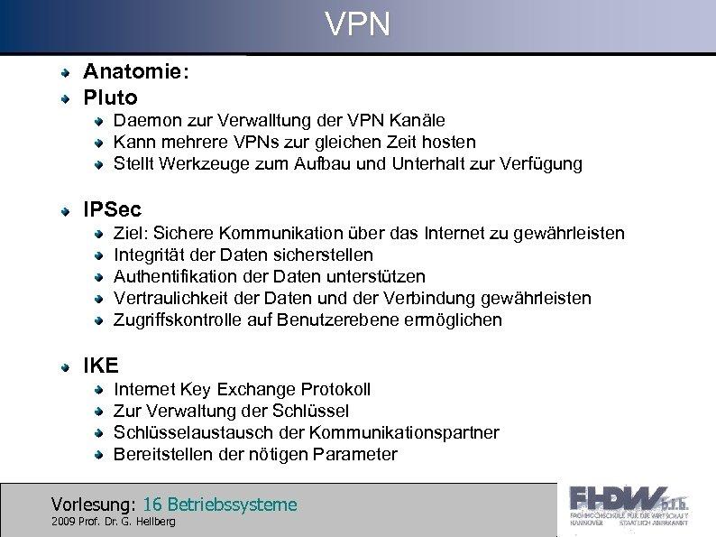 VPN Anatomie: Pluto Daemon zur Verwalltung der VPN Kanäle Kann mehrere VPNs zur gleichen