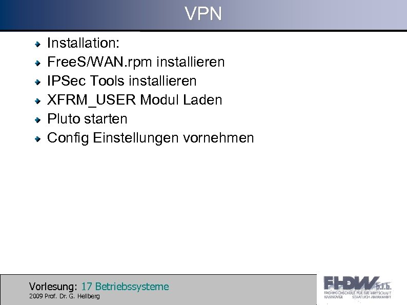 VPN Installation: Free. S/WAN. rpm installieren IPSec Tools installieren XFRM_USER Modul Laden Pluto starten