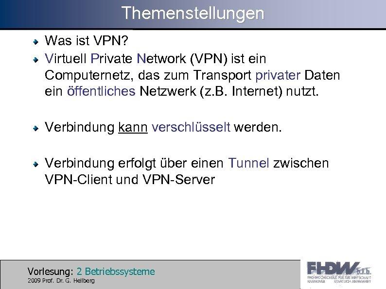 Themenstellungen Was ist VPN? Virtuell Private Network (VPN) ist ein Computernetz, das zum Transport