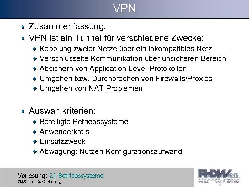 VPN Zusammenfassung: VPN ist ein Tunnel für verschiedene Zwecke: Kopplung zweier Netze über ein