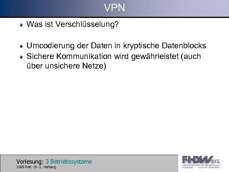 VPN Was ist Verschlüsselung? Umcodierung der Daten in kryptische Datenblocks Sichere Kommunikation wird gewährleistet