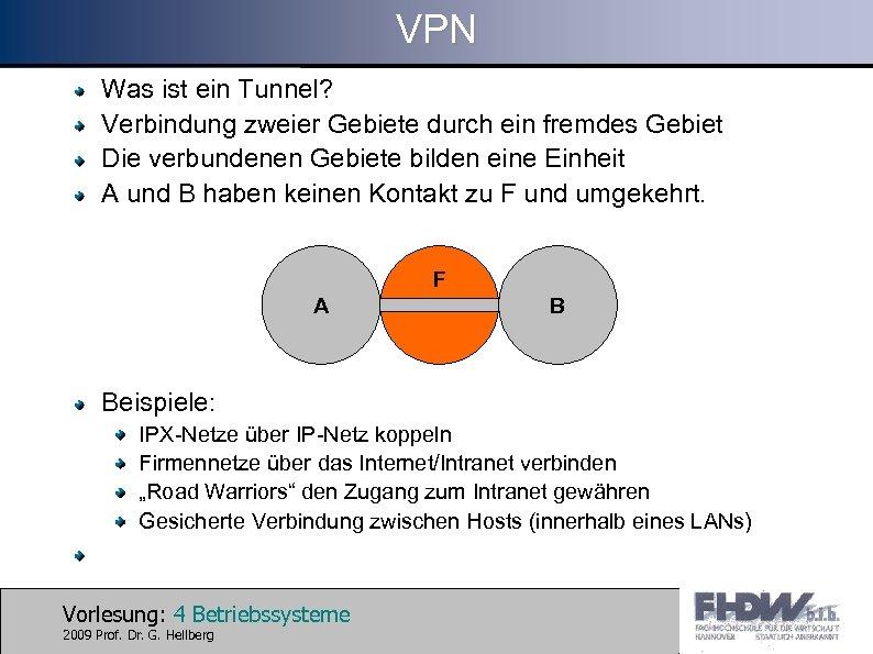 VPN Was ist ein Tunnel? Verbindung zweier Gebiete durch ein fremdes Gebiet Die verbundenen