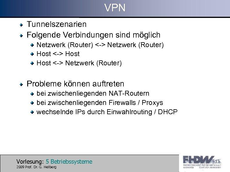 VPN Tunnelszenarien Folgende Verbindungen sind möglich Netzwerk (Router) <-> Netzwerk (Router) Host <-> Netzwerk