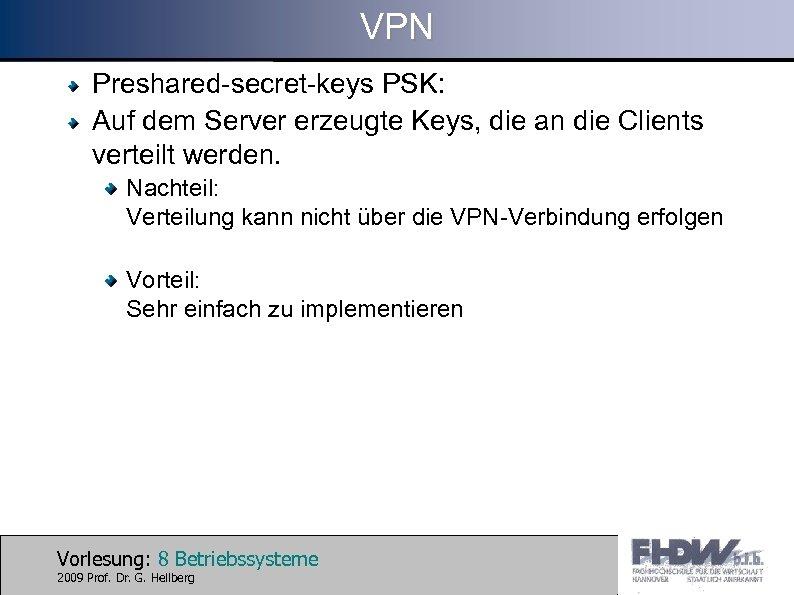 VPN Preshared-secret-keys PSK: Auf dem Server erzeugte Keys, die an die Clients verteilt werden.