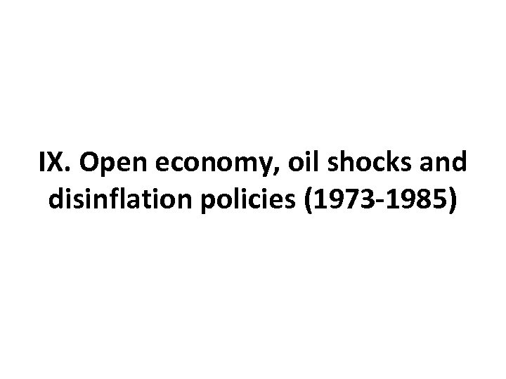 IX. Open economy, oil shocks and disinflation policies (1973 -1985)