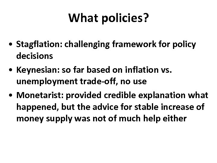 What policies? • Stagflation: challenging framework for policy decisions • Keynesian: so far based