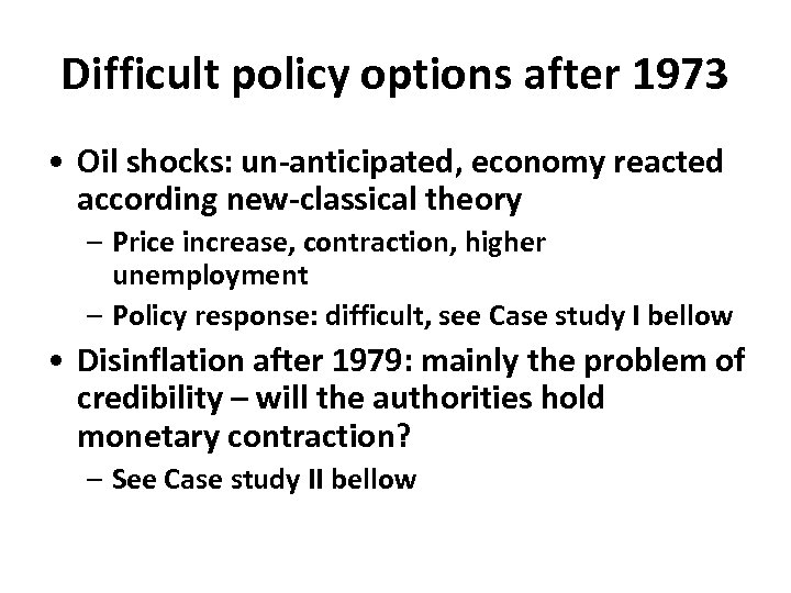 Difficult policy options after 1973 • Oil shocks: un-anticipated, economy reacted according new-classical theory