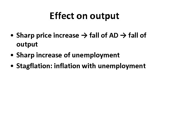 Effect on output • Sharp price increase → fall of AD → fall of