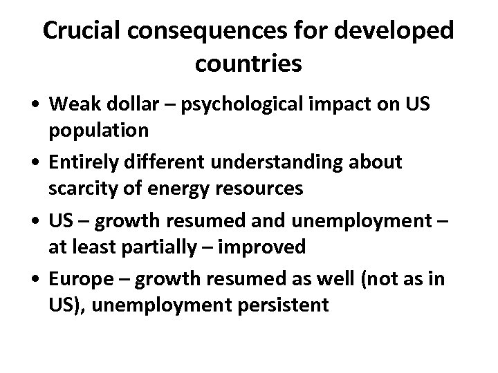 Crucial consequences for developed countries • Weak dollar – psychological impact on US population
