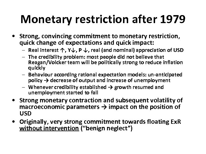 Monetary restriction after 1979 • Strong, convincing commitment to monetary restriction, quick change of