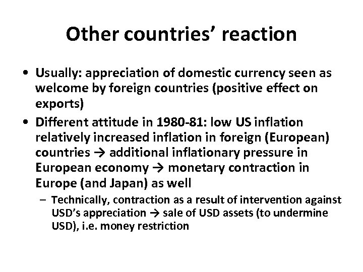 Other countries' reaction • Usually: appreciation of domestic currency seen as welcome by foreign