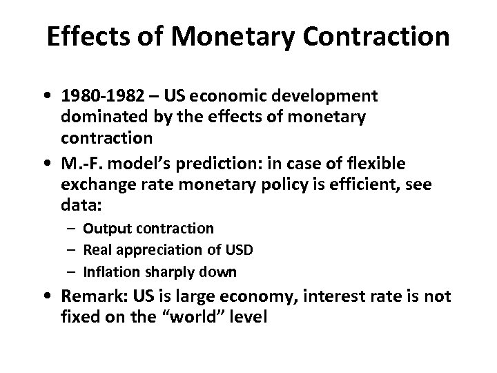 Effects of Monetary Contraction • 1980 -1982 – US economic development dominated by the