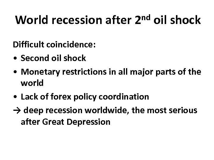 World recession after 2 nd oil shock Difficult coincidence: • Second oil shock •