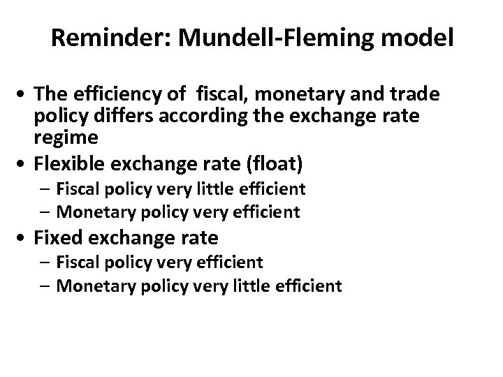 Reminder: Mundell-Fleming model • The efficiency of fiscal, monetary and trade policy differs according