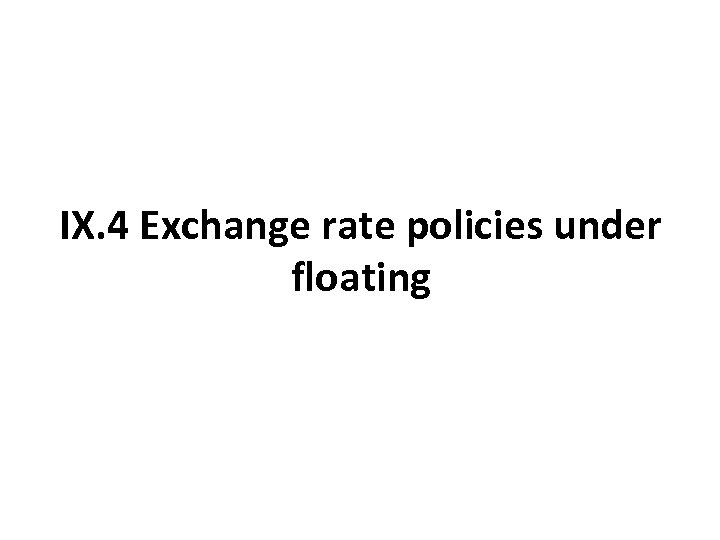 IX. 4 Exchange rate policies under floating