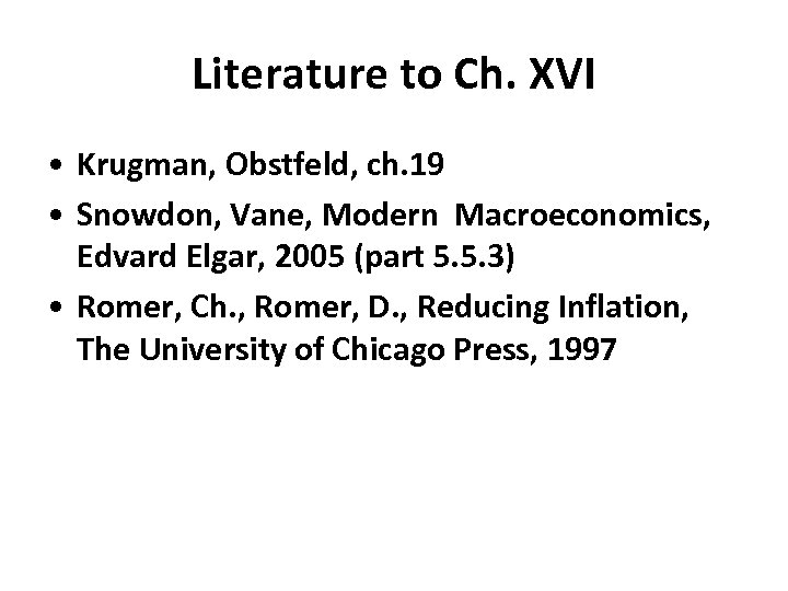 Literature to Ch. XVI • Krugman, Obstfeld, ch. 19 • Snowdon, Vane, Modern Macroeconomics,