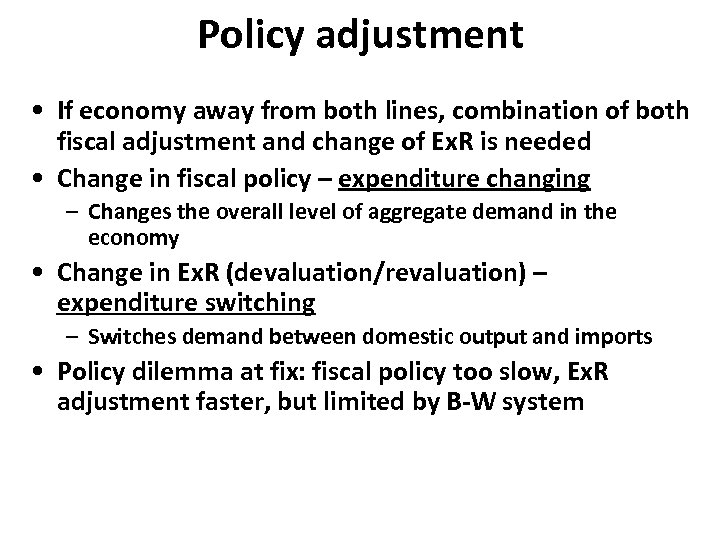 Policy adjustment • If economy away from both lines, combination of both fiscal adjustment