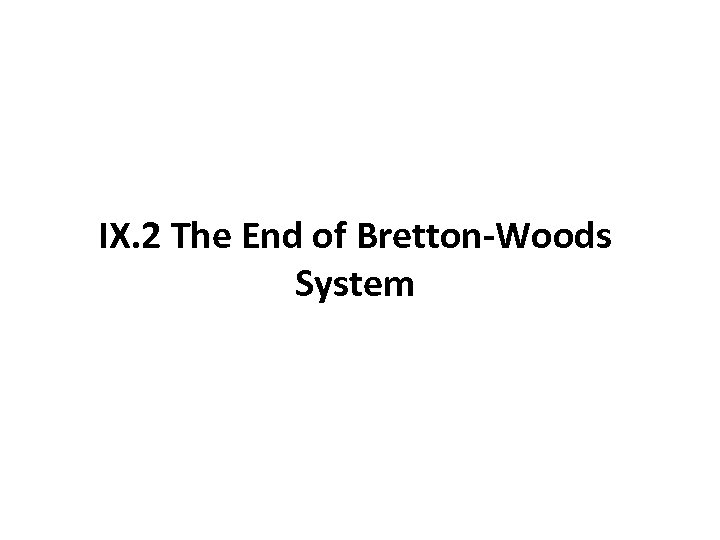 IX. 2 The End of Bretton-Woods System
