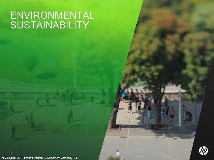 ENVIRONMENTAL SUSTAINABILITY 16 16 © Copyright 2010 Hewlett-Packard Development Company, L. P.