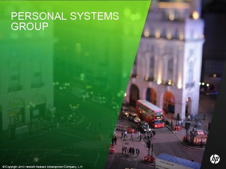 PERSONAL SYSTEMS GROUP 9 © Copyright 2010 Hewlett-Packard Development Company, L. P.