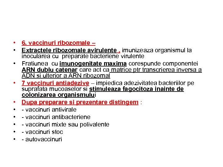 • 6. vaccinuri ribozomale – • Extractele ribozomale avirulente , imunizeaza organismul la