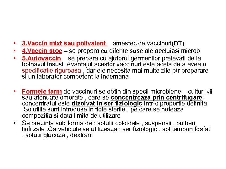 • 3. Vaccin mixt sau polivalent – amestec de vaccinuri(DT) • 4. Vaccin