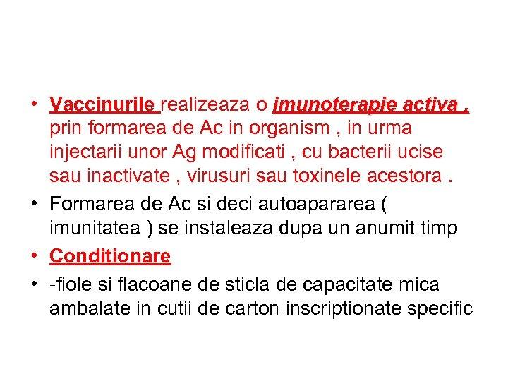 • Vaccinurile realizeaza o imunoterapie activa , prin formarea de Ac in organism