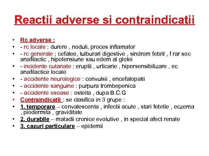 Reactii adverse si contraindicatii • Rc adverse : • - rc locale : durere