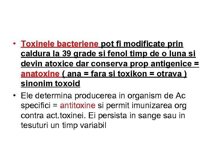• Toxinele bacteriene pot fi modificate prin caldura la 39 grade si fenol