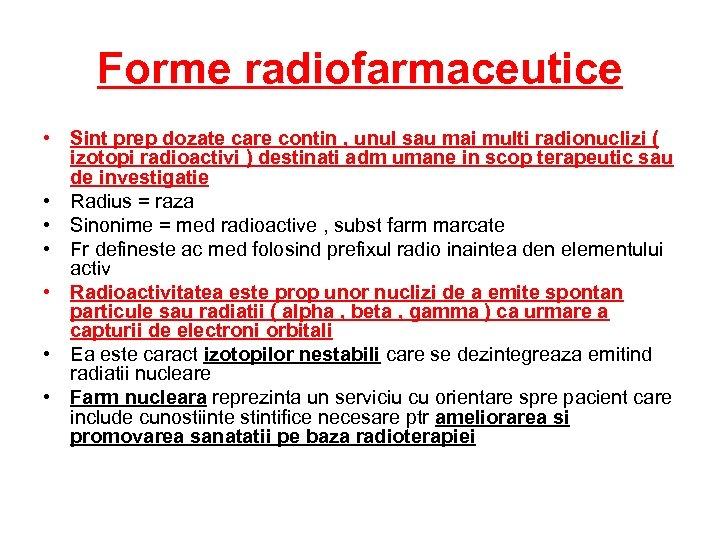 Forme radiofarmaceutice • Sint prep dozate care contin , unul sau mai multi radionuclizi