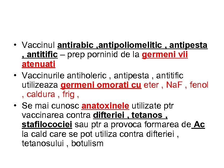 • Vaccinul antirabic , antipoliomelitic , antipesta , antitific – prep porninid de