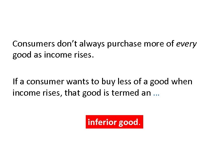 Consumers don't always purchase more of every good as income rises. If a consumer