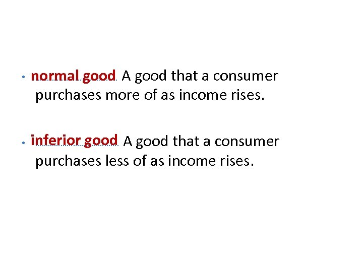 • normal good …………. . …. A good that a consumer purchases more